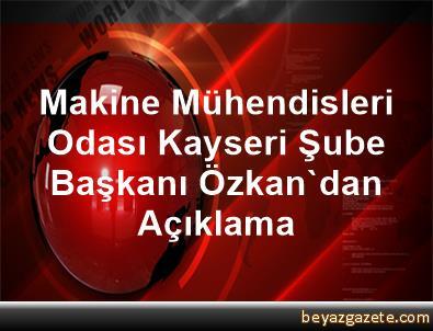 Makine Mühendisleri Odası Kayseri Şube Başkanı Özkan'dan Açıklama