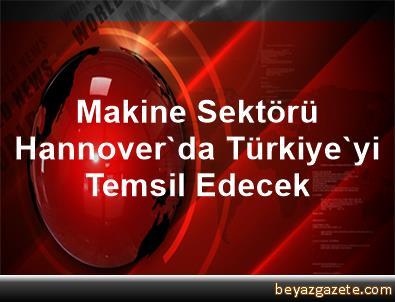 Makine Sektörü Hannover'da Türkiye'yi Temsil Edecek