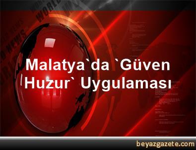 Malatya'da 'Güven Huzur' Uygulaması
