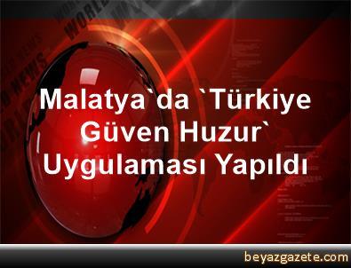 Malatya'da 'Türkiye Güven Huzur' Uygulaması Yapıldı