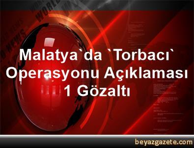 Malatya'da 'Torbacı' Operasyonu Açıklaması 1 Gözaltı