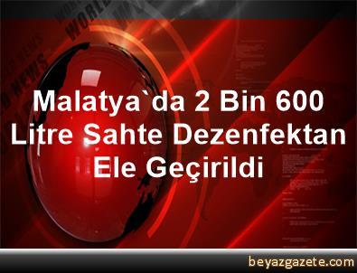 Malatya'da 2 Bin 600 Litre Sahte Dezenfektan Ele Geçirildi