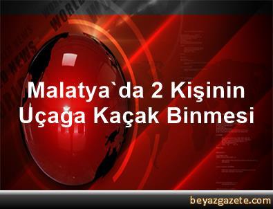 Malatya'da 2 Kişinin Uçağa Kaçak Binmesi
