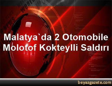 Malatya'da 2 Otomobile Molotof Kokteylli Saldırı