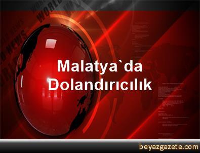 Malatya'da Dolandırıcılık