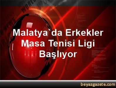 Malatya'da Erkekler Masa Tenisi Ligi Başlıyor