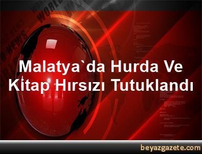 Malatya'da Hurda Ve Kitap Hırsızı Tutuklandı