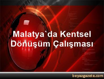 Malatya'da Kentsel Dönüşüm Çalışması