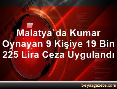 Malatya'da Kumar Oynayan 9 Kişiye 19 Bin 225 Lira Ceza Uygulandı