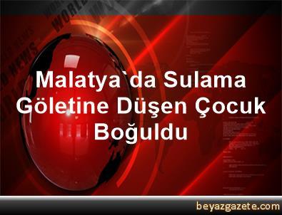 Malatya'da Sulama Göletine Düşen Çocuk Boğuldu