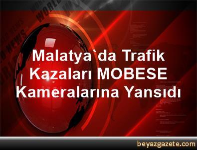 Malatya'da Trafik Kazaları MOBESE Kameralarına Yansıdı