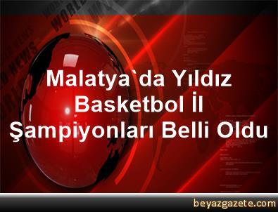 Malatya'da Yıldız Basketbol İl Şampiyonları Belli Oldu