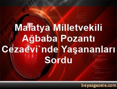 Malatya Milletvekili Ağbaba, Pozantı Cezaevi'nde Yaşananları Sordu