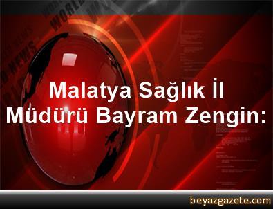 Malatya Sağlık İl Müdürü Bayram Zengin: