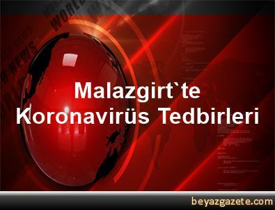 Malazgirt'te Koronavirüs Tedbirleri