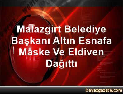 Malazgirt Belediye Başkanı Altın, Esnafa Maske Ve Eldiven Dağıttı