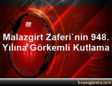 Malazgirt Zaferi'nin 948. Yılına Görkemli Kutlama