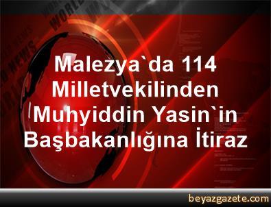 Malezya'da 114 Milletvekilinden Muhyiddin Yasin'in Başbakanlığına İtiraz
