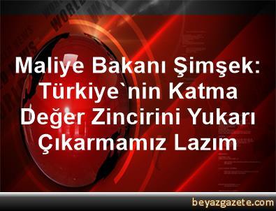 Maliye Bakanı Şimşek: Türkiye'nin Katma Değer Zincirini Yukarı Çıkarmamız Lazım