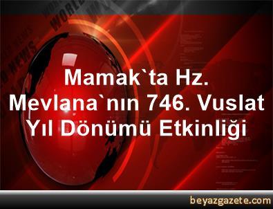 Mamak'ta Hz. Mevlana'nın 746. Vuslat Yıl Dönümü Etkinliği