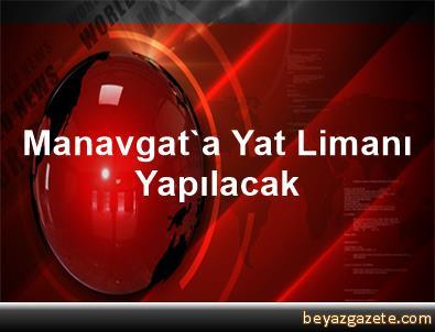 Manavgat'a Yat Limanı Yapılacak