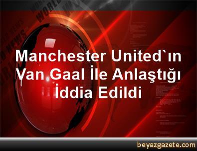 Manchester United'ın Van Gaal İle Anlaştığı İddia Edildi