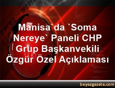 Manisa'da 'Soma Nereye' Paneli CHP Grup Başkanvekili Özgür Özel Açıklaması