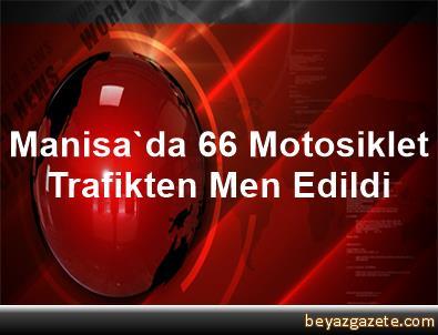 Manisa'da 66 Motosiklet Trafikten Men Edildi