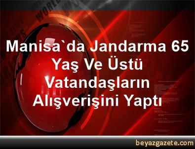 Manisa'da Jandarma 65 Yaş Ve Üstü Vatandaşların Alışverişini Yaptı