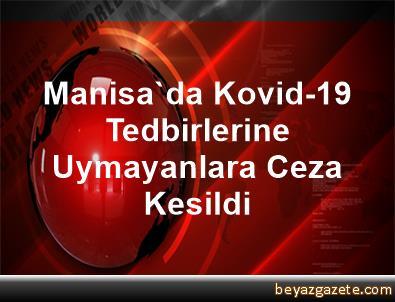 Manisa'da Kovid-19 Tedbirlerine Uymayanlara Ceza Kesildi