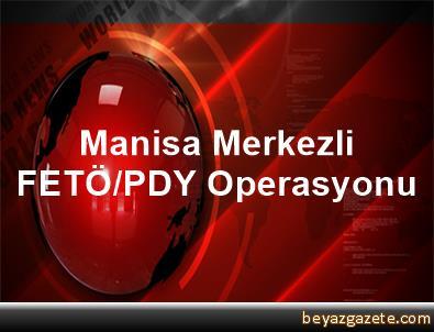 Manisa Merkezli FETÖ/PDY Operasyonu