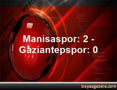 Manisaspor: 2 - Gaziantepspor: 0