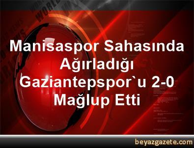 Manisaspor Sahasında Ağırladığı Gaziantepspor'u 2-0 Mağlup Etti
