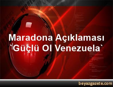 Maradona Açıklaması 'Güçlü Ol Venezuela'