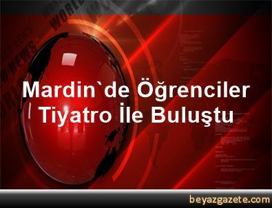 Mardin'de Öğrenciler Tiyatro İle Buluştu