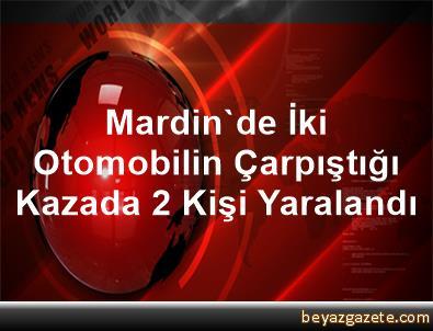 Mardin'de İki Otomobilin Çarpıştığı Kazada 2 Kişi Yaralandı