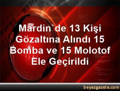 Mardin'de 13 Kişi Gözaltına Alındı, 15 Bomba ve 15 Molotof Ele Geçirildi