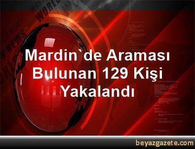 Mardin'de Araması Bulunan 129 Kişi Yakalandı