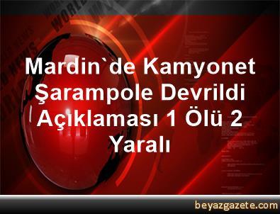 Mardin'de Kamyonet Şarampole Devrildi Açıklaması 1 Ölü, 2 Yaralı