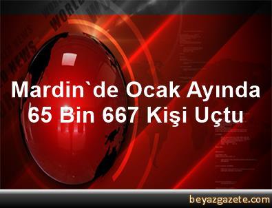 Mardin'de Ocak Ayında 65 Bin 667 Kişi Uçtu