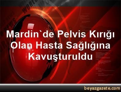 Mardin'de Pelvis Kırığı Olan Hasta Sağlığına Kavuşturuldu