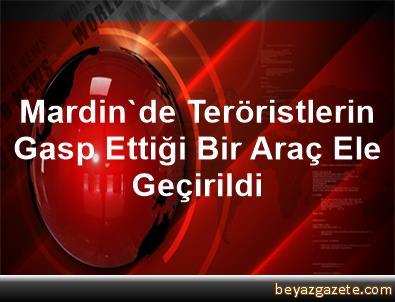 Mardin'de Teröristlerin Gasp Ettiği Bir Araç Ele Geçirildi