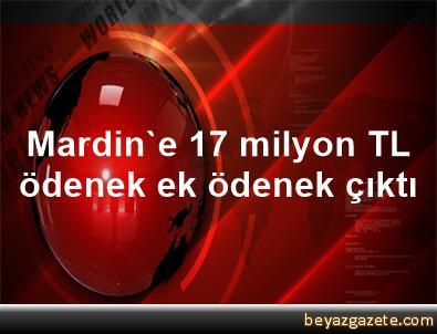 Mardin'e 17 milyon TL ödenek ek ödenek çıktı