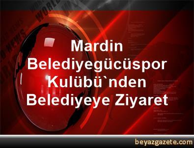 Mardin Belediyegücüspor Kulübü'nden Belediyeye Ziyaret