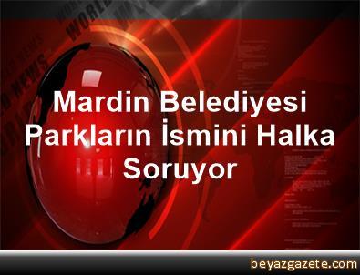 Mardin Belediyesi Parkların İsmini Halka Soruyor