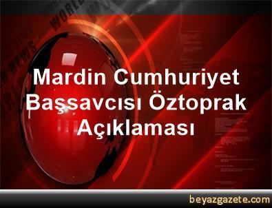 Mardin Cumhuriyet Başsavcısı Öztoprak Açıklaması