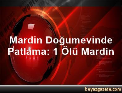 Mardin Doğumevinde Patlama: 1 Ölü Mardin