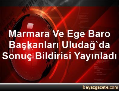 Marmara Ve Ege Baro Başkanları Uludağ'da Sonuç Bildirisi Yayınladı