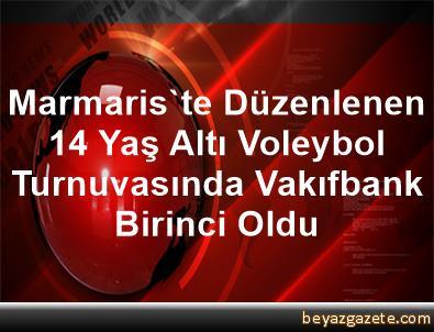 Marmaris'te Düzenlenen 14 Yaş Altı Voleybol Turnuvasında Vakıfbank Birinci Oldu