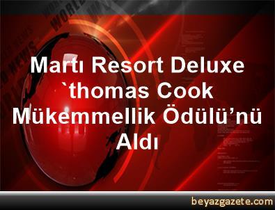 Martı Resort Deluxe, 'thomas Cook Mükemmellik Ödülü'nü Aldı
